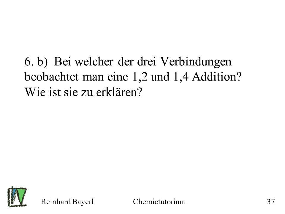 Reinhard BayerlChemietutorium37 6. b) Bei welcher der drei Verbindungen beobachtet man eine 1,2 und 1,4 Addition? Wie ist sie zu erklären?