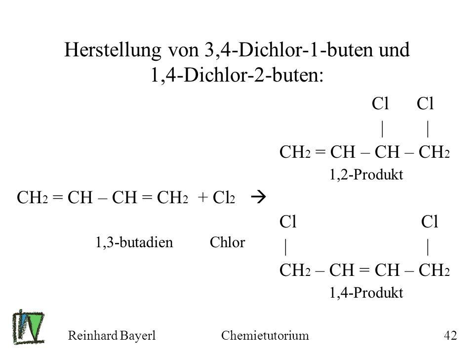 Reinhard BayerlChemietutorium42 Herstellung von 3,4-Dichlor-1-buten und 1,4-Dichlor-2-buten: Cl Cl | | CH 2 = CH – CH – CH 2 1,2-Produkt CH 2 = CH – C