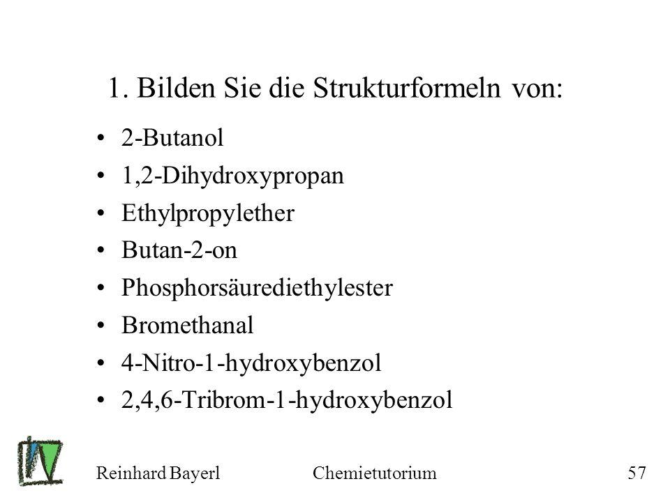 Reinhard BayerlChemietutorium57 1. Bilden Sie die Strukturformeln von: 2-Butanol 1,2-Dihydroxypropan Ethylpropylether Butan-2-on Phosphorsäurediethyle