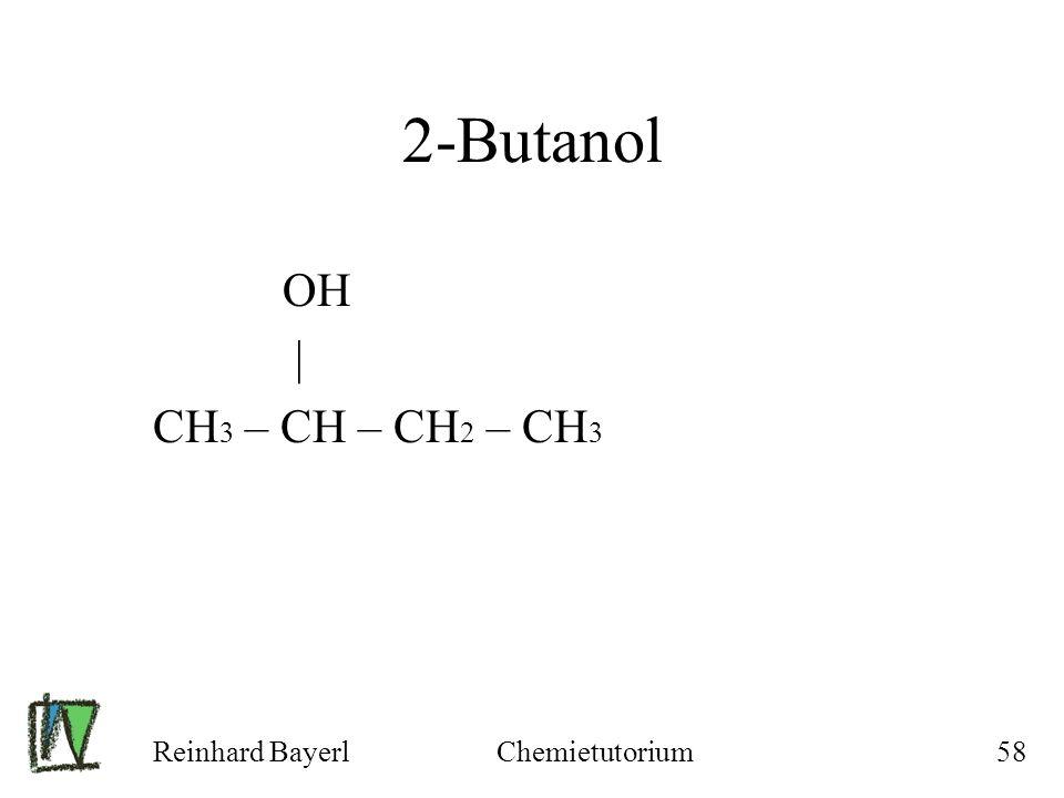 Reinhard BayerlChemietutorium58 2-Butanol OH | CH 3 – CH – CH 2 – CH 3