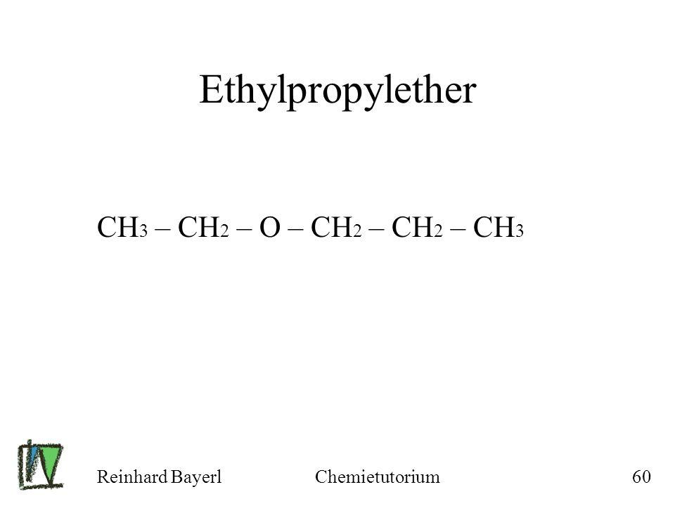 Reinhard BayerlChemietutorium60 Ethylpropylether CH 3 – CH 2 – O – CH 2 – CH 2 – CH 3