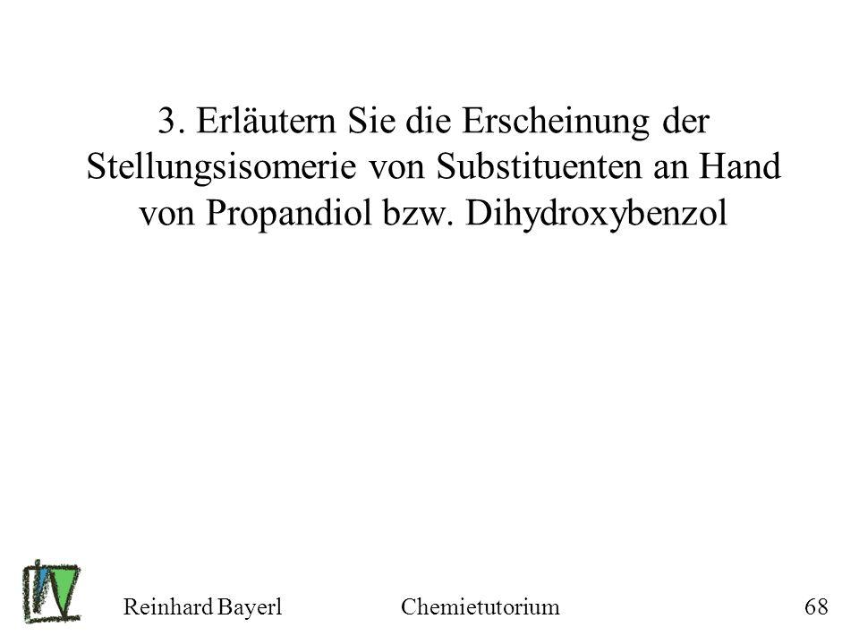 Reinhard BayerlChemietutorium68 3. Erläutern Sie die Erscheinung der Stellungsisomerie von Substituenten an Hand von Propandiol bzw. Dihydroxybenzol