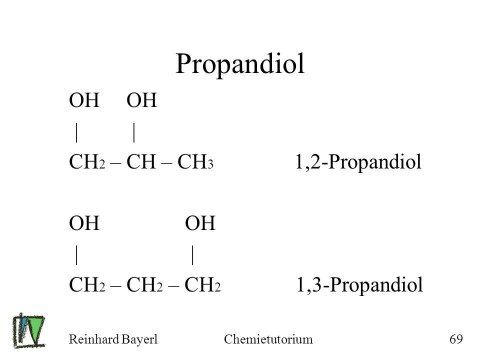 Reinhard BayerlChemietutorium69 Propandiol OH | | CH 2 – CH – CH 3 1,2-Propandiol OH | | CH 2 – CH 2 – CH 2 1,3-Propandiol