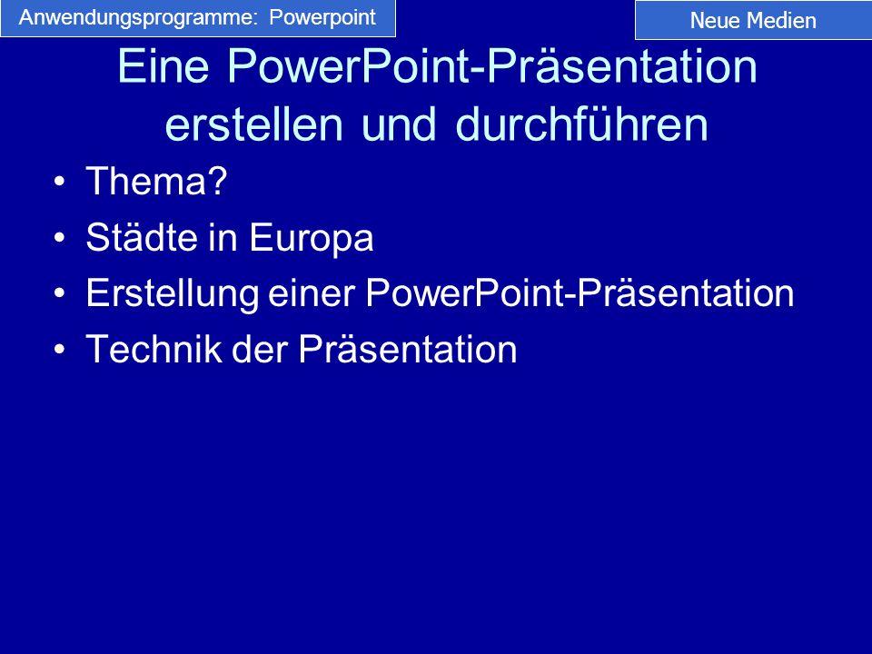 Eine PowerPoint-Präsentation erstellen und durchführen Thema? Städte in Europa Erstellung einer PowerPoint-Präsentation Technik der Präsentation Neue