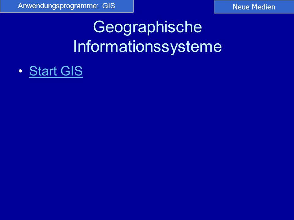 Geographische Informationssysteme Start GIS Anwendungsprogramme: GIS Neue Medien