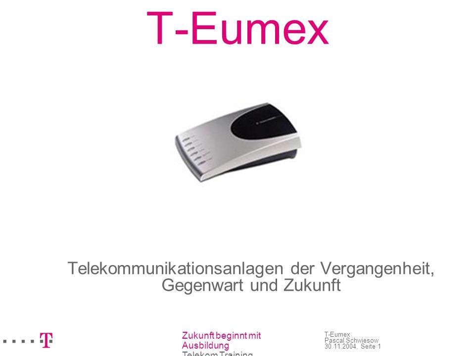 Zukunft beginnt mit Ausbildung Telekom Training T-Eumex Pascal Schwiesow 30.11.2004, Seite 1 T-Eumex Telekommunikationsanlagen der Vergangenheit, Gege