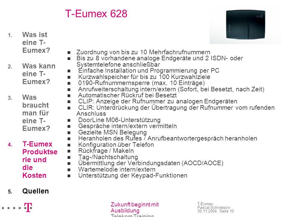 Zukunft beginnt mit Ausbildung Telekom Training T-Eumex Pascal Schwiesow 30.11.2004, Seite 10 T-Eumex 628 Zuordnung von bis zu 10 Mehrfachrufnummern B