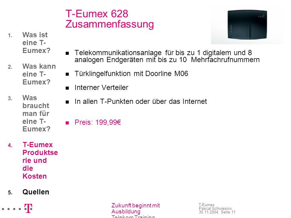 Zukunft beginnt mit Ausbildung Telekom Training T-Eumex Pascal Schwiesow 30.11.2004, Seite 11 T-Eumex 628 Zusammenfassung Telekommunikationsanlage für