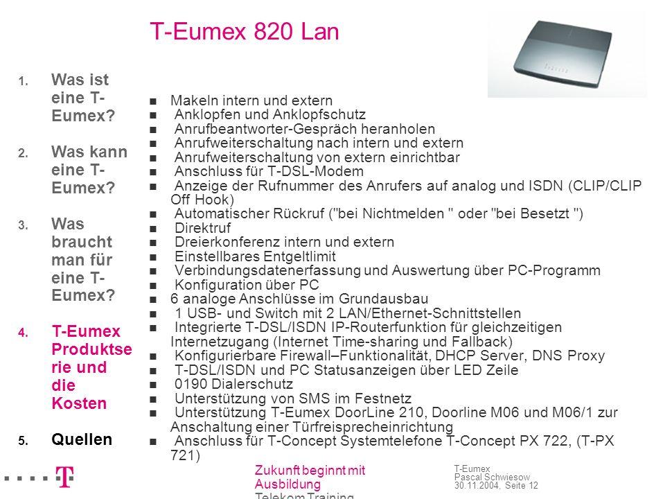 Zukunft beginnt mit Ausbildung Telekom Training T-Eumex Pascal Schwiesow 30.11.2004, Seite 12 T-Eumex 820 Lan Makeln intern und extern Anklopfen und A