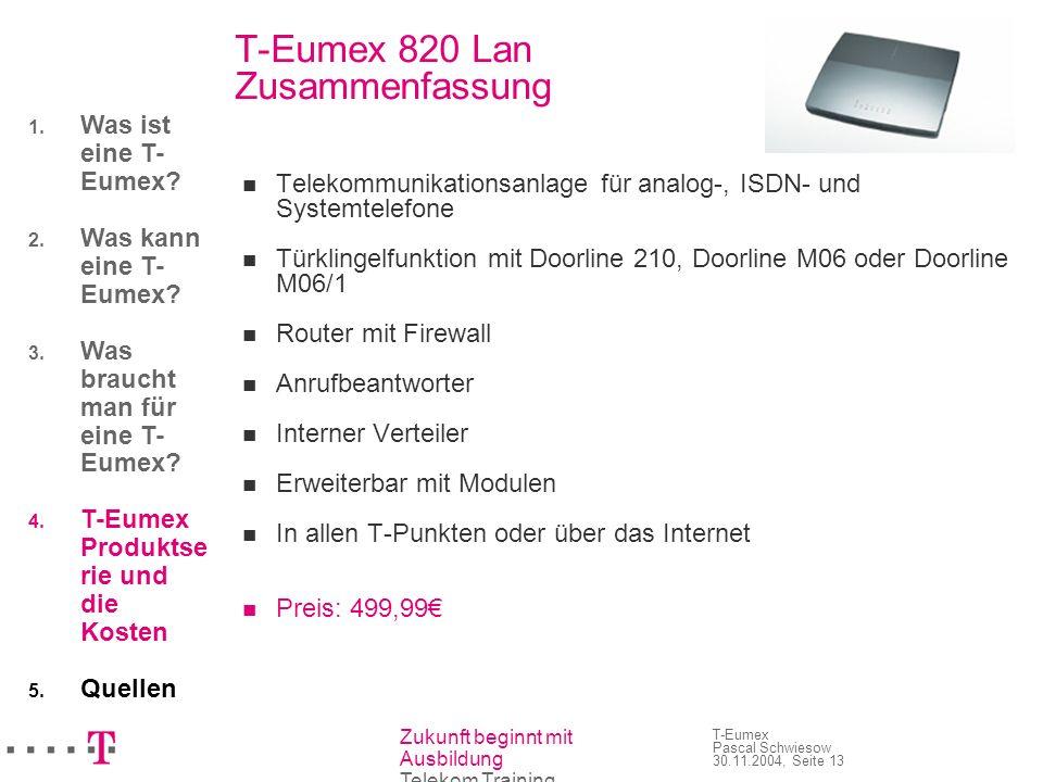 Zukunft beginnt mit Ausbildung Telekom Training T-Eumex Pascal Schwiesow 30.11.2004, Seite 13 T-Eumex 820 Lan Zusammenfassung Telekommunikationsanlage