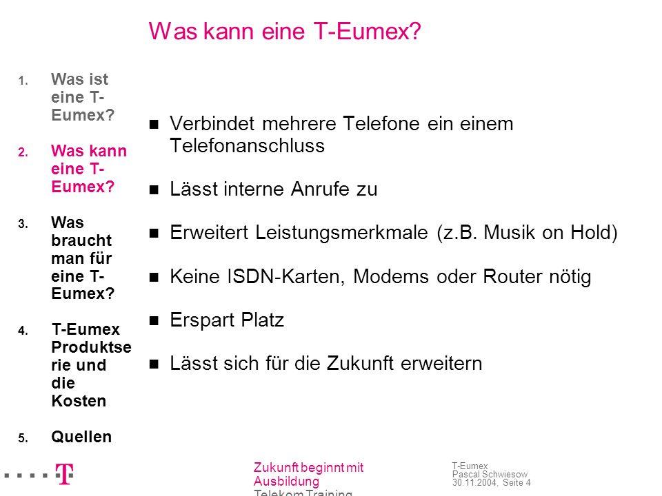 Zukunft beginnt mit Ausbildung Telekom Training T-Eumex Pascal Schwiesow 30.11.2004, Seite 4 Was kann eine T-Eumex? Verbindet mehrere Telefone ein ein