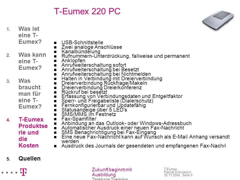 Zukunft beginnt mit Ausbildung Telekom Training T-Eumex Pascal Schwiesow 30.11.2004, Seite 6 T-Eumex 220 PC USB-Schnittstelle Zwei analoge Anschlüsse