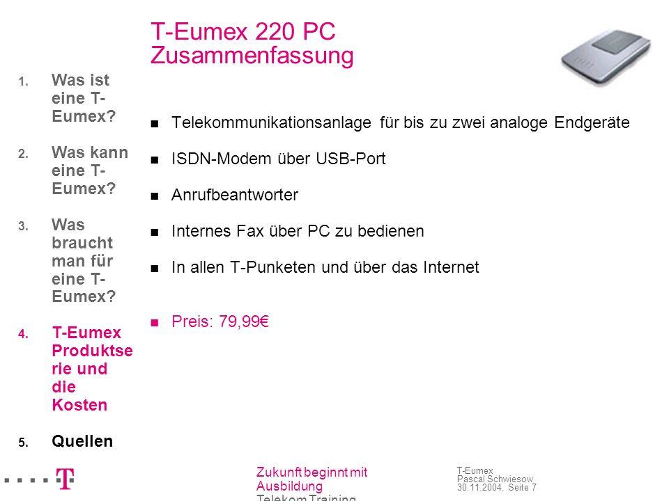Zukunft beginnt mit Ausbildung Telekom Training T-Eumex Pascal Schwiesow 30.11.2004, Seite 7 T-Eumex 220 PC Zusammenfassung Telekommunikationsanlage f