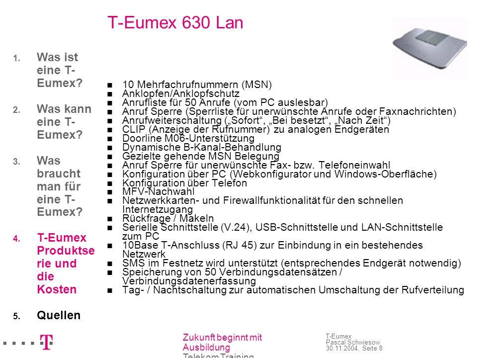 Zukunft beginnt mit Ausbildung Telekom Training T-Eumex Pascal Schwiesow 30.11.2004, Seite 8 T-Eumex 630 Lan 10 Mehrfachrufnummern (MSN) Anklopfen/Ank