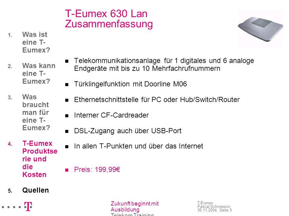 Zukunft beginnt mit Ausbildung Telekom Training T-Eumex Pascal Schwiesow 30.11.2004, Seite 9 T-Eumex 630 Lan Zusammenfassung Telekommunikationsanlage