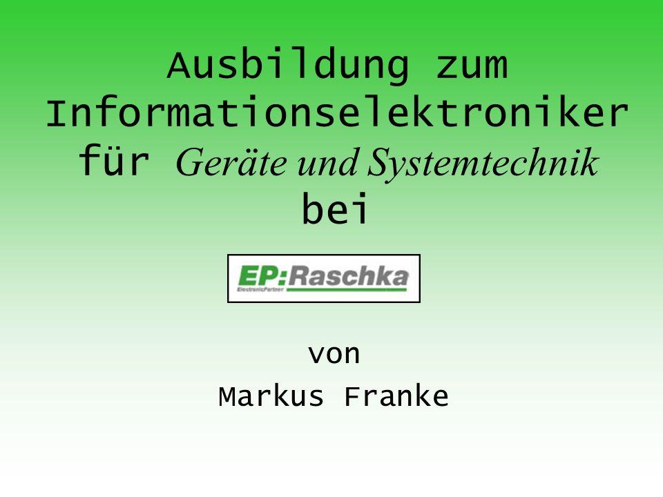Ausbildung zum Informationselektroniker für Geräte und Systemtechnik bei von Markus Franke