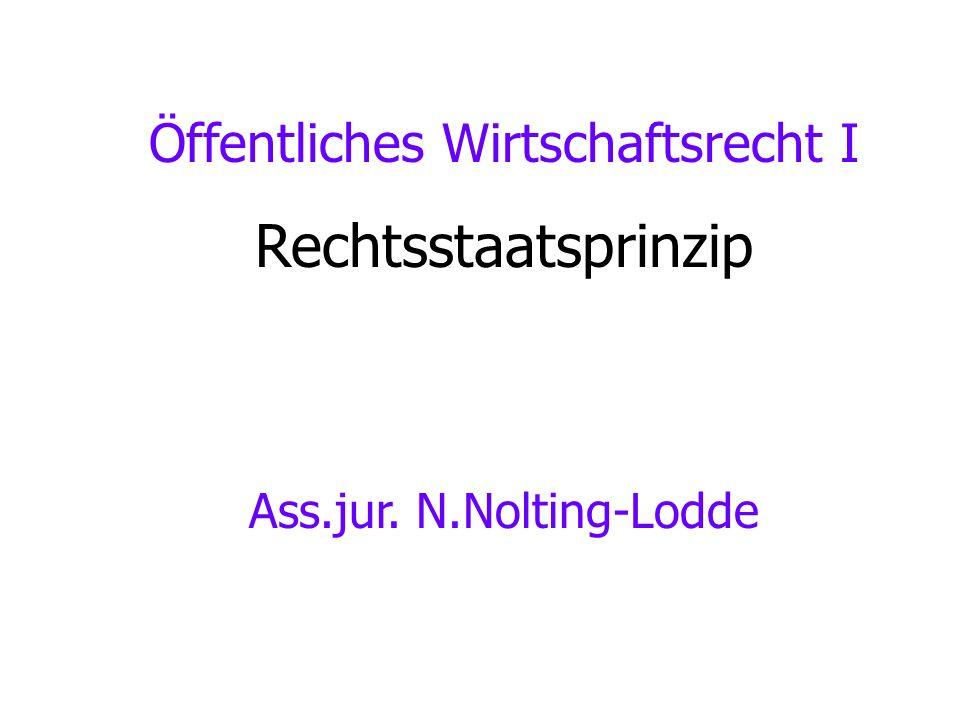 Öffentliches Wirtschaftsrecht I Rechtsstaatsprinzip Ass.jur. N.Nolting-Lodde