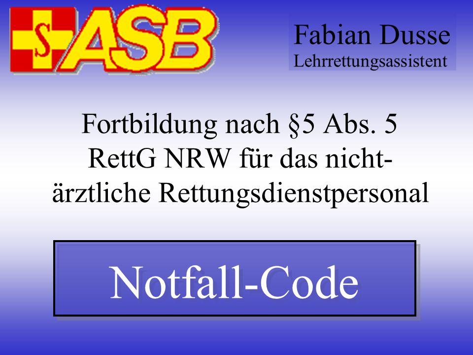 Fortbildung nach §5 Abs. 5 RettG NRW für das nicht- ärztliche Rettungsdienstpersonal Notfall-Code Fabian Dusse Lehrrettungsassistent