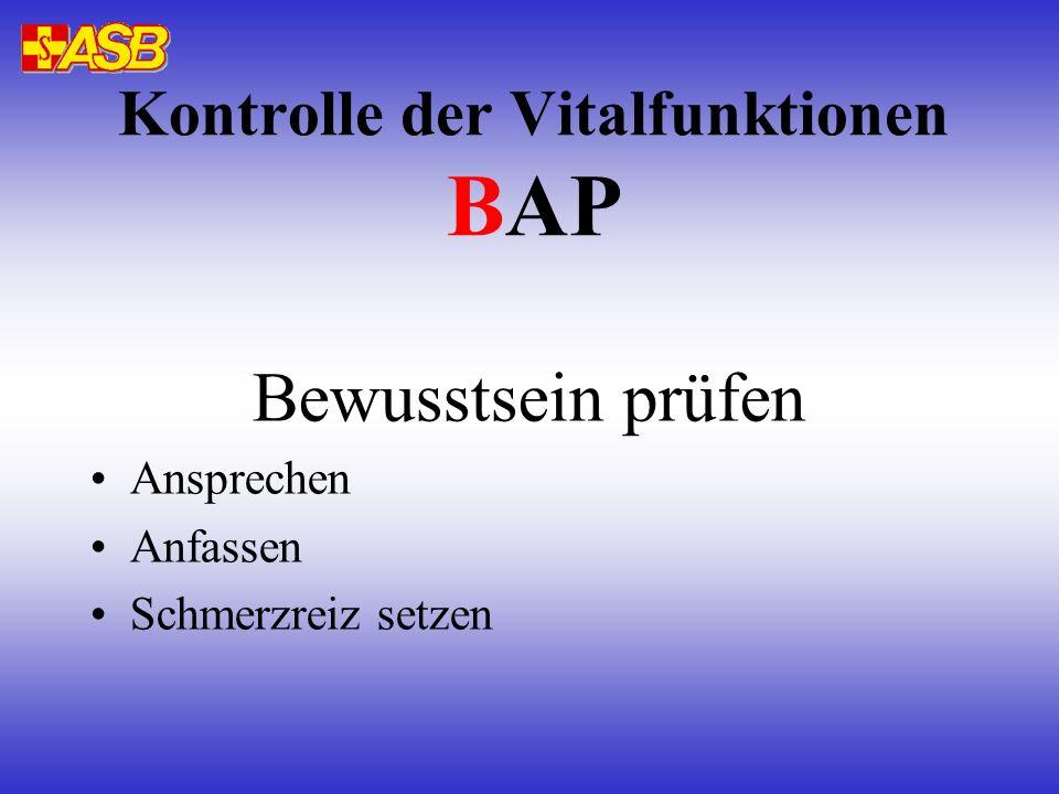 Kontrolle der Vitalfunktionen BAP Bewusstsein prüfen Ansprechen Anfassen Schmerzreiz setzen