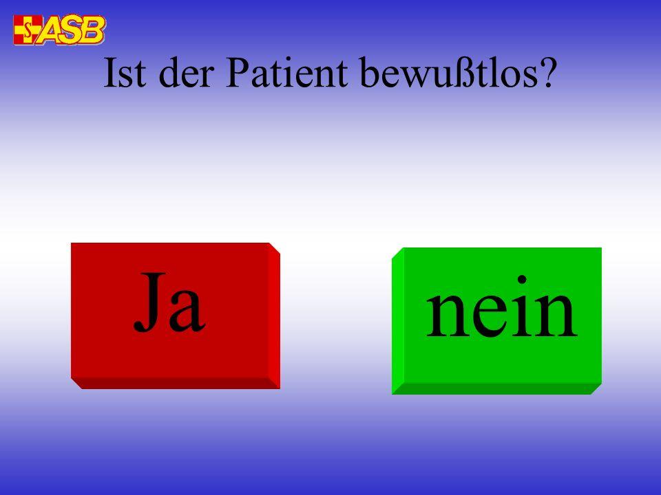 Ist der Patient bewußtlos? Ja nein