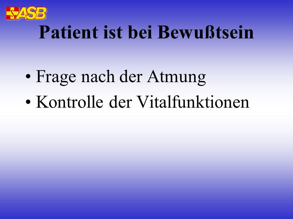 Patient ist bei Bewußtsein Frage nach der Atmung Kontrolle der Vitalfunktionen