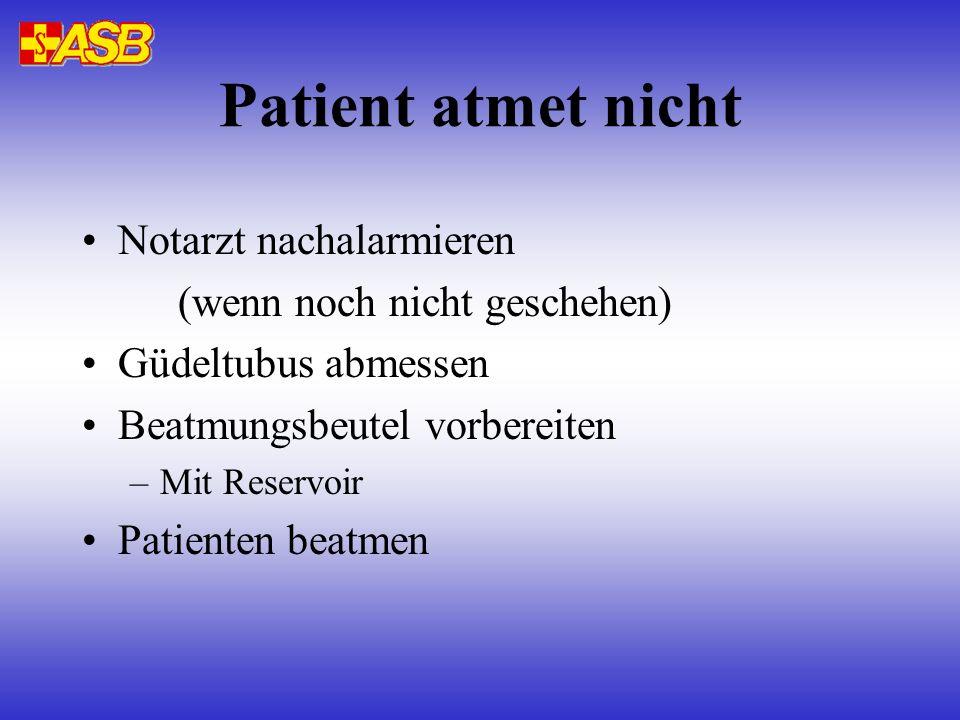 Patient atmet nicht Notarzt nachalarmieren (wenn noch nicht geschehen) Güdeltubus abmessen Beatmungsbeutel vorbereiten –Mit Reservoir Patienten beatme