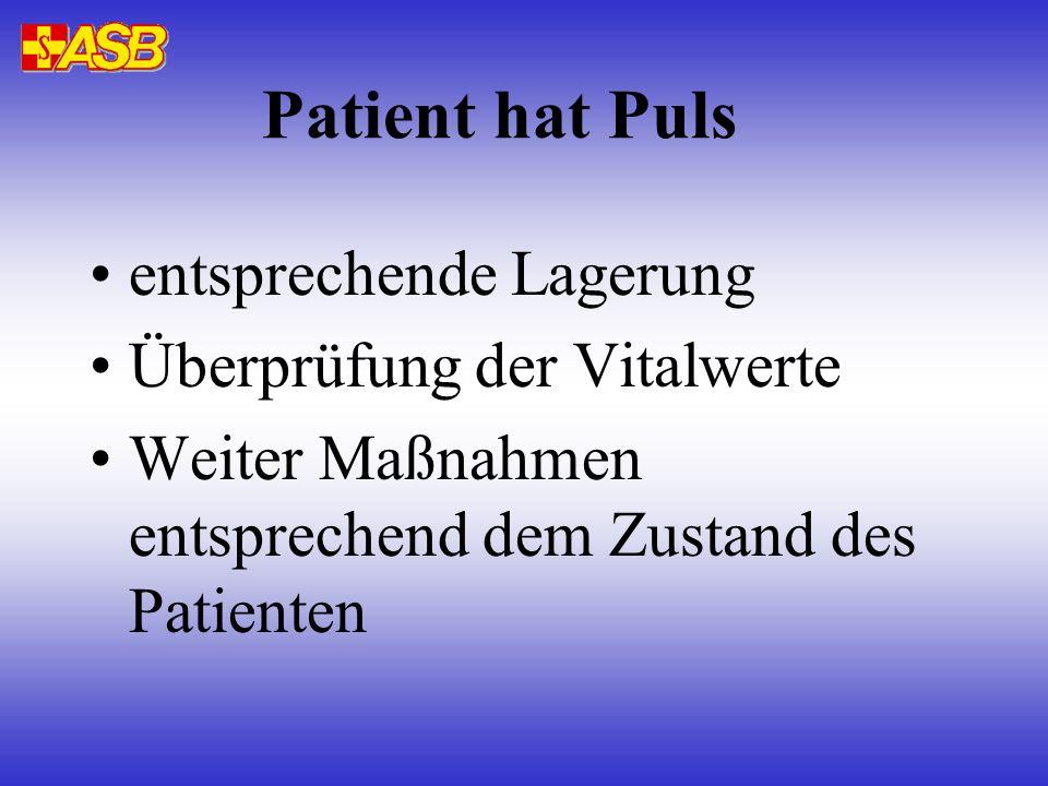 Patient hat Puls entsprechende Lagerung Überprüfung der Vitalwerte Weiter Maßnahmen entsprechend dem Zustand des Patienten