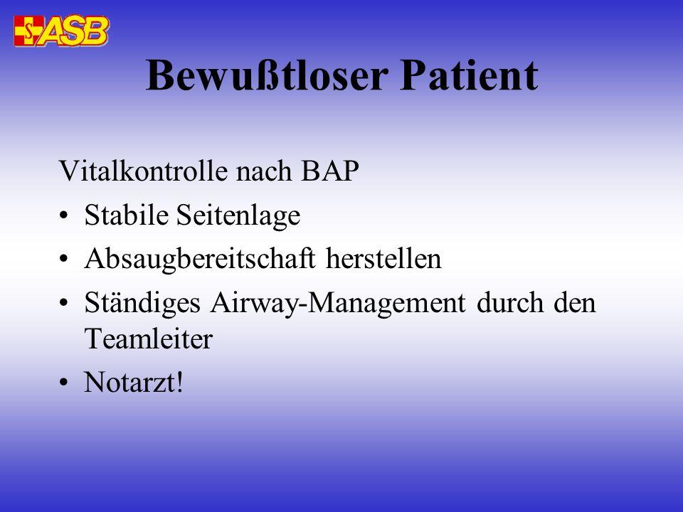 Bewußtloser Patient Vitalkontrolle nach BAP Stabile Seitenlage Absaugbereitschaft herstellen Ständiges Airway-Management durch den Teamleiter Notarzt!