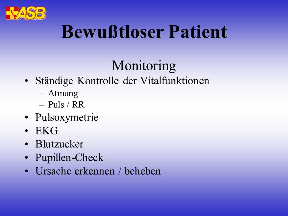 Bewußtloser Patient Monitoring Ständige Kontrolle der Vitalfunktionen –Atmung –Puls / RR Pulsoxymetrie EKG Blutzucker Pupillen-Check Ursache erkennen