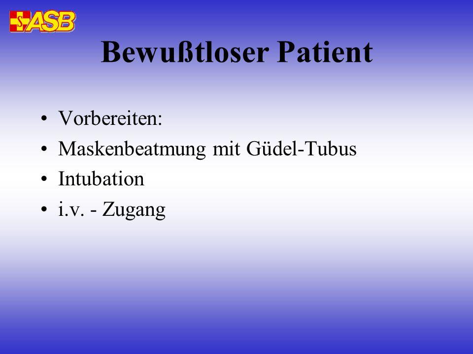 Bewußtloser Patient Vorbereiten: Maskenbeatmung mit Güdel-Tubus Intubation i.v. - Zugang