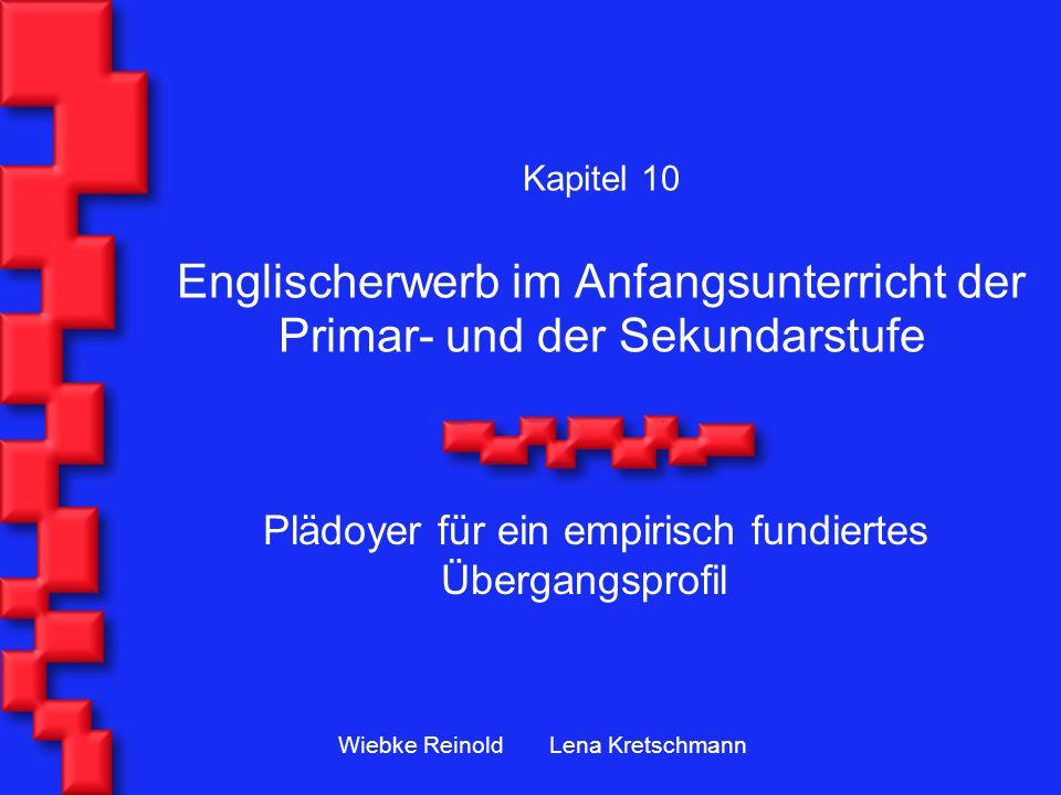 Kapitel 10 Englischerwerb im Anfangsunterricht der Primar- und der Sekundarstufe Plädoyer für ein empirisch fundiertes Übergangsprofil Wiebke Reinold