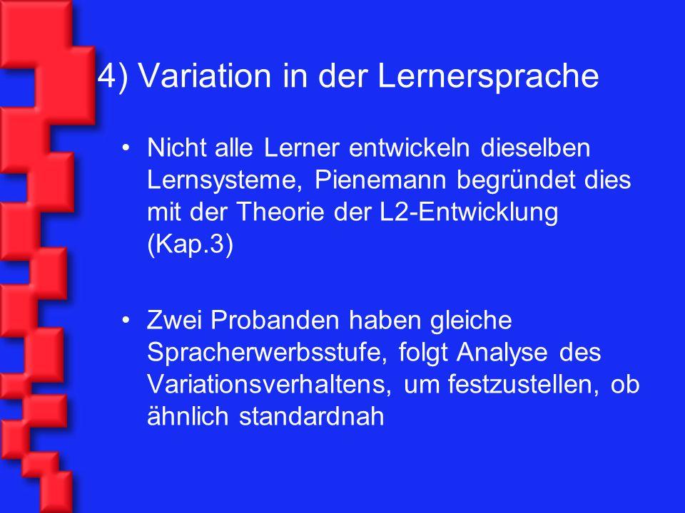 4) Variation in der Lernersprache Nicht alle Lerner entwickeln dieselben Lernsysteme, Pienemann begründet dies mit der Theorie der L2-Entwicklung (Kap
