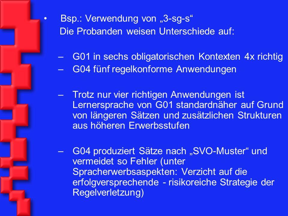 Bsp.: Verwendung von 3-sg-s Die Probanden weisen Unterschiede auf: –G01 in sechs obligatorischen Kontexten 4x richtig –G04 fünf regelkonforme Anwendun