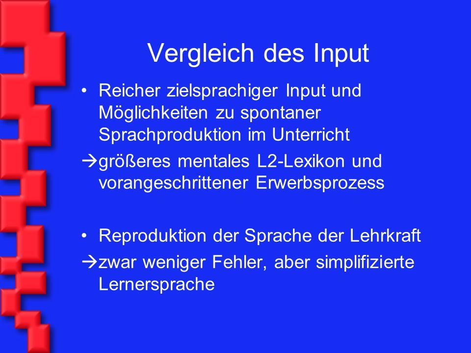 Reicher zielsprachiger Input und Möglichkeiten zu spontaner Sprachproduktion im Unterricht größeres mentales L2-Lexikon und vorangeschrittener Erwerbs