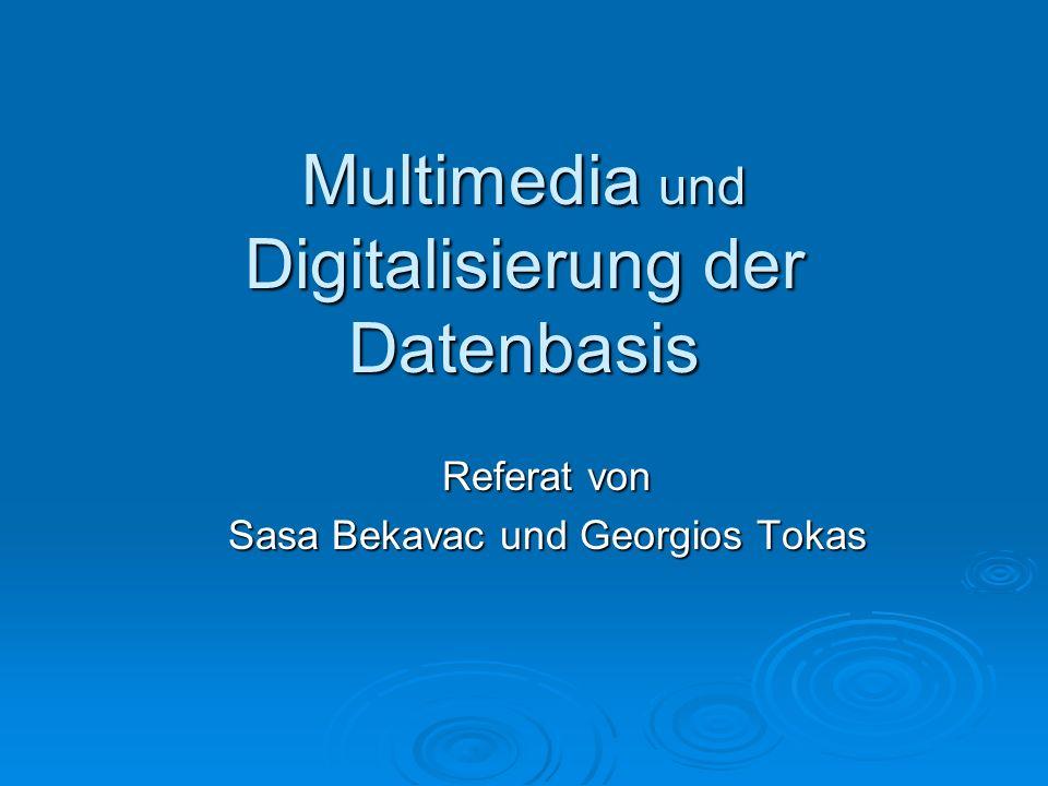 Multimedia und Digitalisierung der Datenbasis Referat von Sasa Bekavac und Georgios Tokas