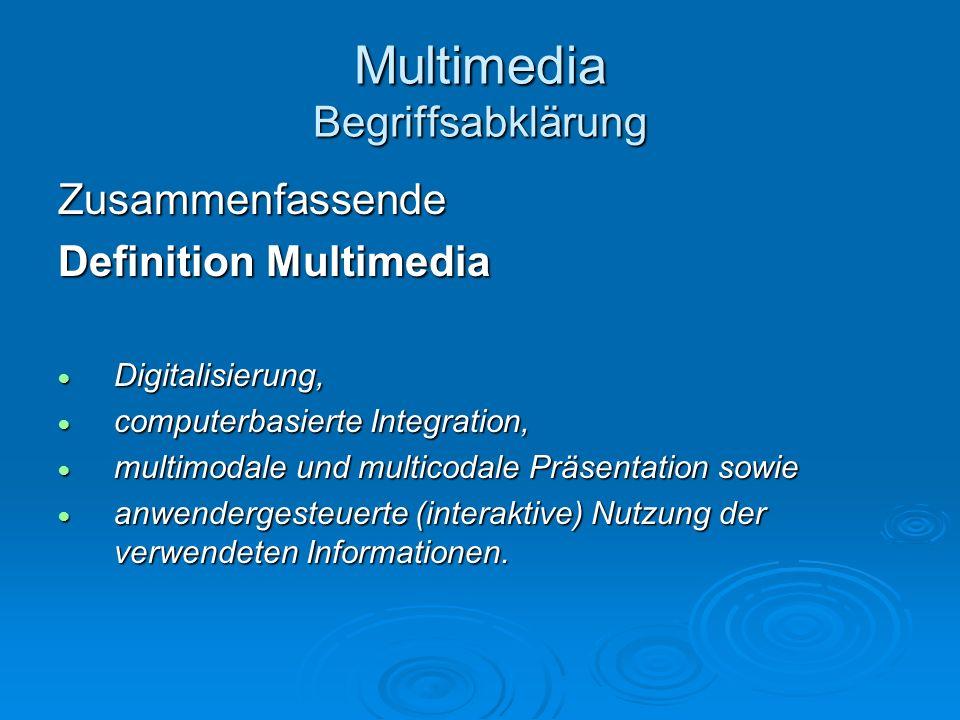 Multimedia Begriffsabklärung Zusammenfassende Definition Multimedia Digitalisierung, Digitalisierung, computerbasierte Integration, computerbasierte I
