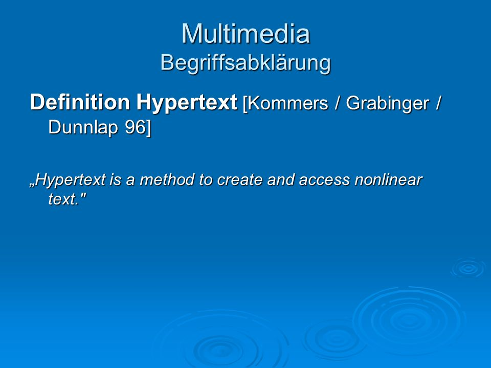 Definition Hypertext [Kommers / Grabinger / Dunnlap 96] Hypertext is a method to create and access nonlinear text.