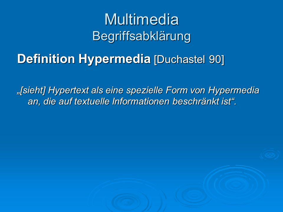 Multimedia Begriffsabklärung Definition Hypermedia [Duchastel 90] [sieht] Hypertext als eine spezielle Form von Hypermedia an, die auf textuelle Infor