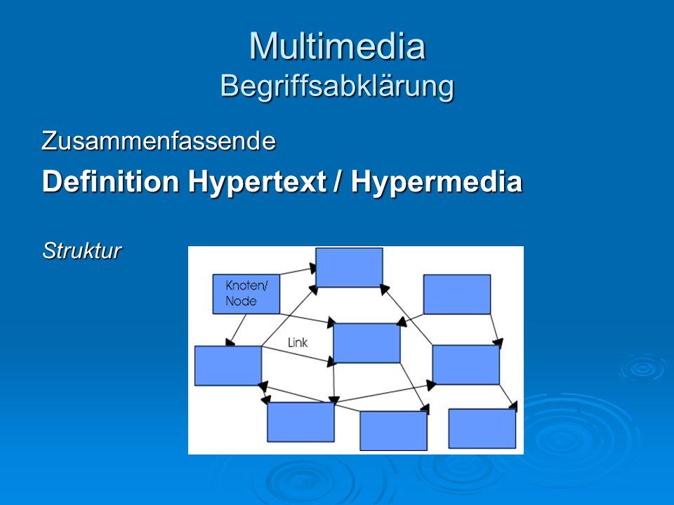 Multimedia Begriffsabklärung Zusammenfassende Definition Hypertext / Hypermedia Struktur