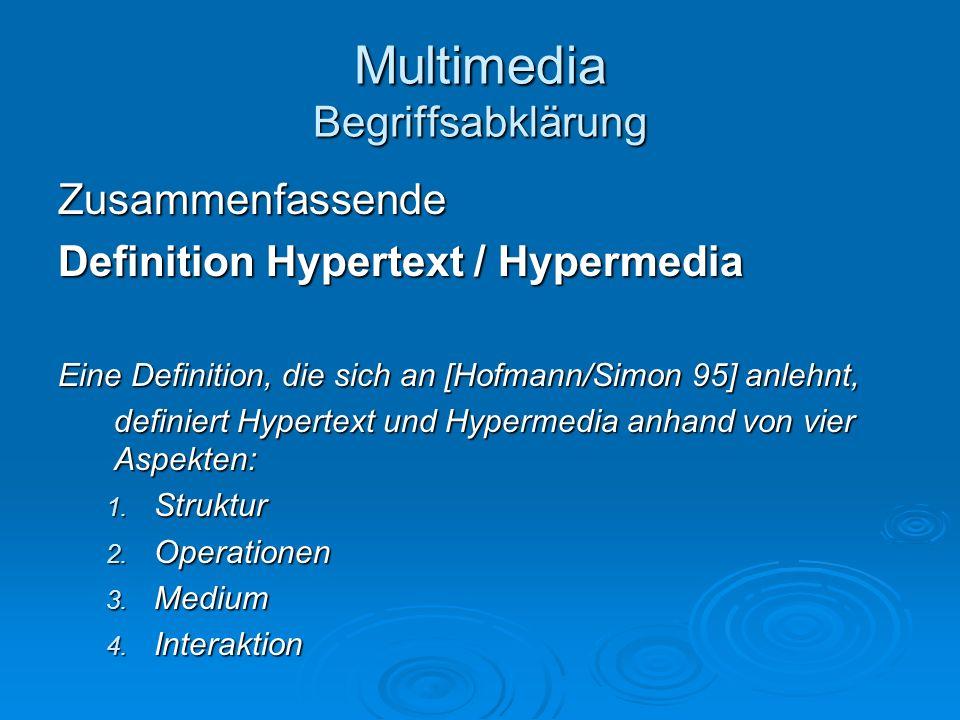 Multimedia Begriffsabklärung Zusammenfassende Definition Hypertext / Hypermedia Eine Definition, die sich an [Hofmann/Simon 95] anlehnt, definiert Hyp