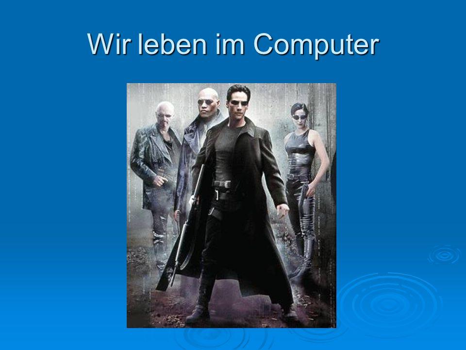 Wir leben im Computer
