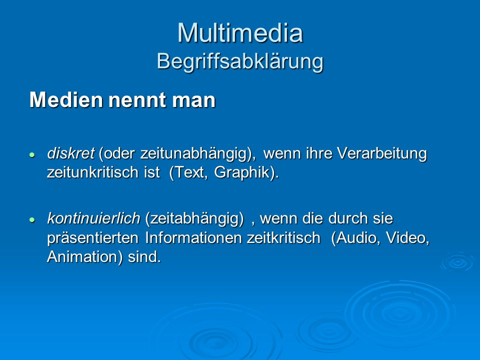 Multimedia Begriffsabklärung Medien nennt man diskret (oder zeitunabhängig), wenn ihre Verarbeitung zeitunkritisch ist (Text, Graphik). diskret (oder