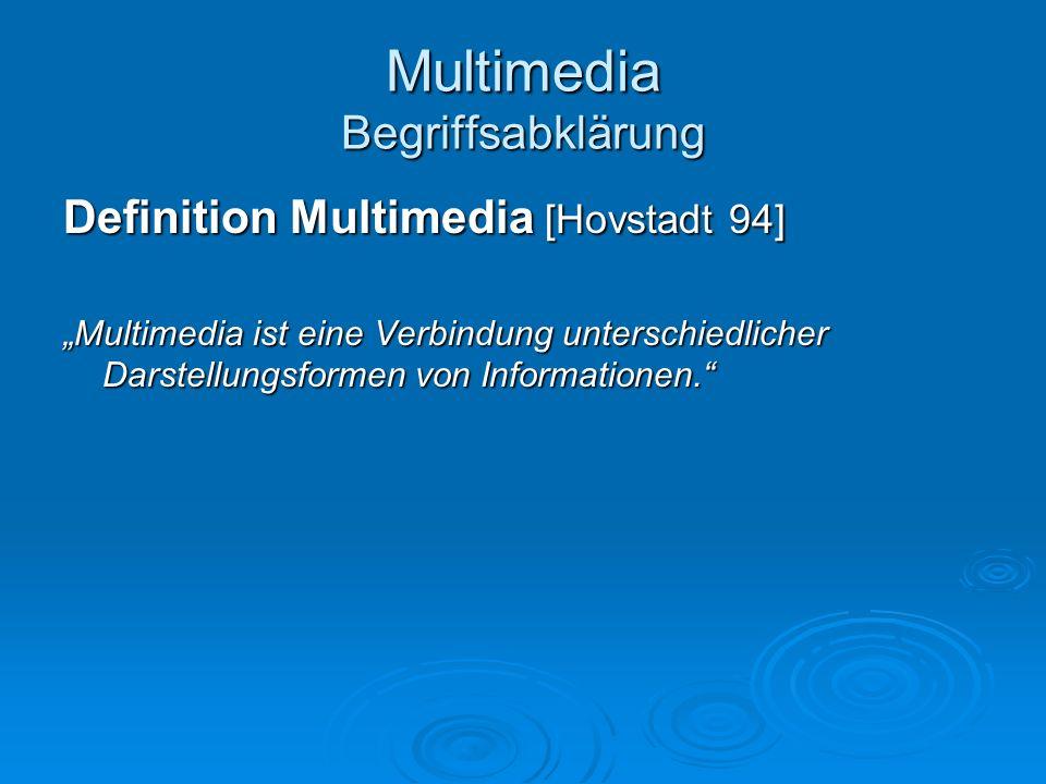 Multimedia Begriffsabklärung Definition Multimedia [Hovstadt 94] Multimedia ist eine Verbindung unterschiedlicher Darstellungsformen von Informationen