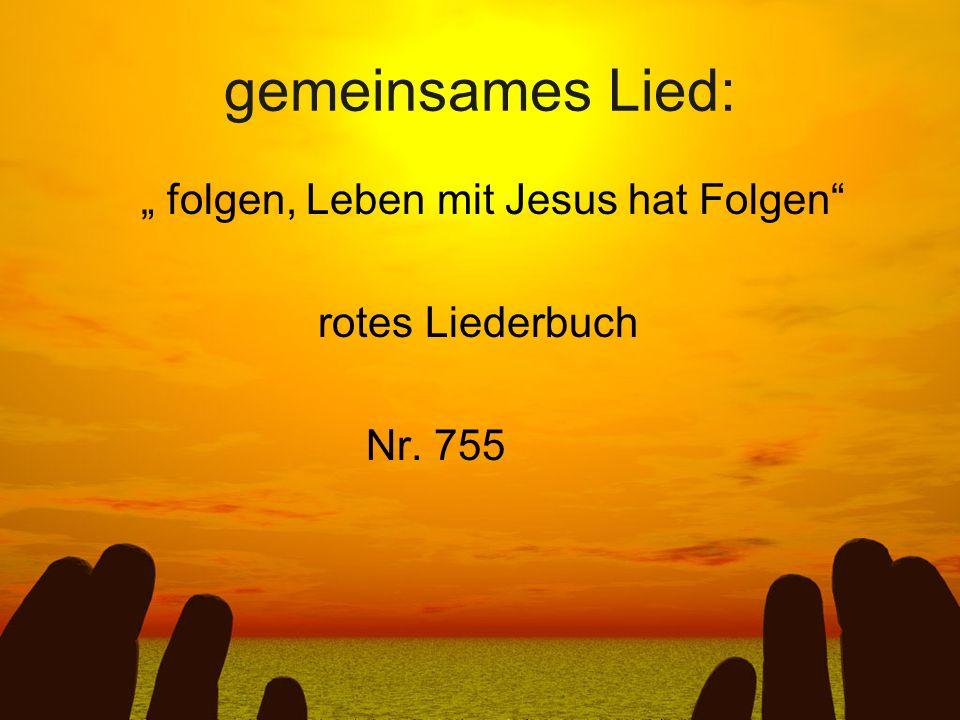 gemeinsames Lied: folgen, Leben mit Jesus hat Folgen rotes Liederbuch Nr. 755