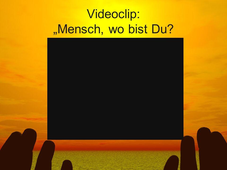 Videoclip: Mensch, wo bist Du?