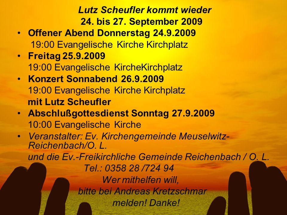 Lutz Scheufler kommt wieder 24. bis 27. September 2009 Offener Abend Donnerstag 24.9.2009 19:00 Evangelische Kirche Kirchplatz Freitag 25.9.2009 19:00