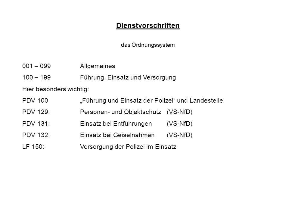 Dienstvorschriften das Ordnungssystem 001 – 099Allgemeines 100 – 199Führung, Einsatz und Versorgung Hier besonders wichtig: PDV 100Führung und Einsatz