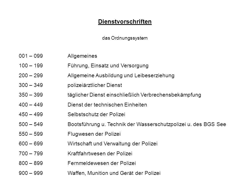 Dienstvorschriften das Ordnungssystem 001 – 099Allgemeines 100 – 199Führung, Einsatz und Versorgung 200 – 299 Allgemeine Ausbildung und Leibeserziehun