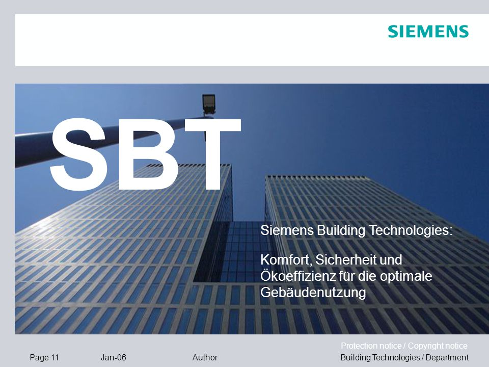 Page 11 Jan-06 Building Technologies / DepartmentAuthor Protection notice / Copyright notice SBT Siemens Building Technologies: Komfort, Sicherheit un