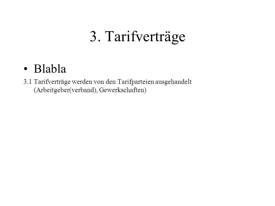 3. Tarifverträge Blabla 3.1 Tarifverträge werden von den Tarifparteien ausgehandelt (Arbeitgeber(verband), Gewerkschaften)
